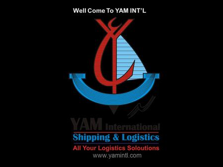 Www.yamintl.com. YAM is a Group of Companies that has operation in the field of Shipping, Forwarding, Trucking & Custom Clearance for the last Two years.