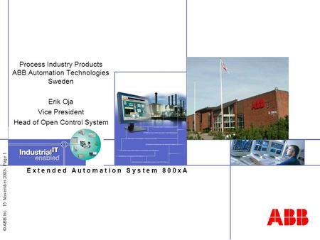 © ABB Inc. 15 November 2003- Page 1 E x t e n d e d A u t o m a t i o n S y s t e m 8 0 0 x A Process Industry Products ABB Automation Technologies Sweden.