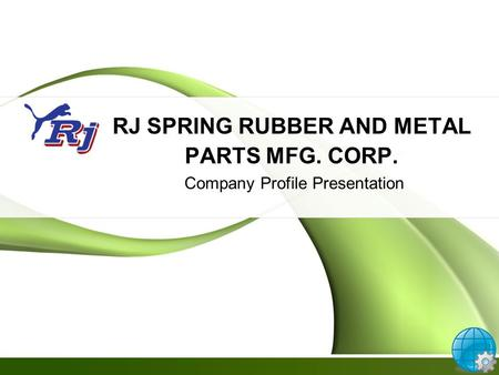RJ SPRING RUBBER AND METAL PARTS MFG. CORP. Company Profile Presentation.