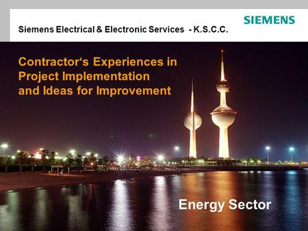 Energy Sector © Siemens AG 2008 Energy Sector Contractors Experiences in Project Implementation and Ideas for Improvement Siemens Electrical & Electronic.