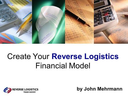 Create Your Reverse Logistics Financial Model by John Mehrmann.