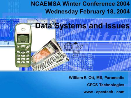 Data Systems and Issues NCAEMSA Winter Conference 2004 Wednesday February 18, 2004 William E. Ott, MS, Paramedic CPCS Technologies www. cpcstech. com.