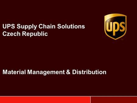 UPS Supply Chain Solutions Czech Republic Material Management & Distribution.