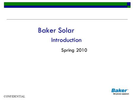 CONFIDENTIAL Baker Solar Introduction Spring 2010.