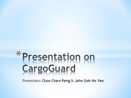 Presenters: Choo Chew Peng & John Goh Ho Yee. * Founded in February 2007 * Provides security solutions in supply-chain logistics * Member of Transported.
