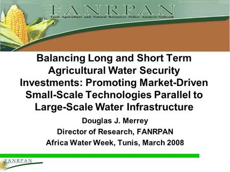 Balancing Long and Short Term Agricultural Water Security Investments: Promoting Market-Driven Small-Scale Technologies Parallel to Large-Scale Water Infrastructure.
