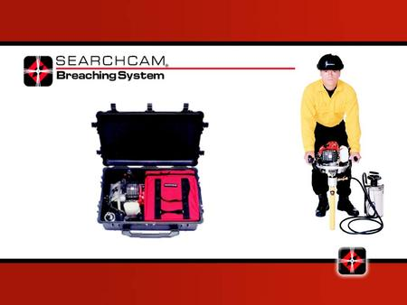 Breaching System Views Safety First Breaching system can conduct electricity Do not use in flammable atmosphere Use proper personal protective equipment.