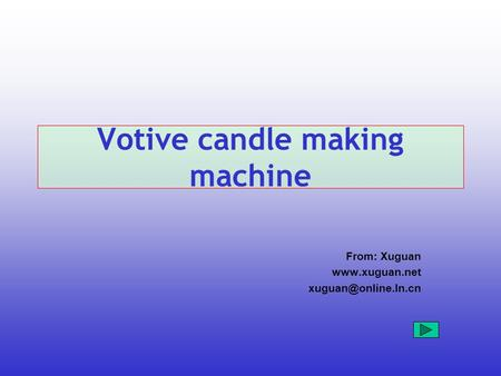 Votive candle making machine From: Xuguan