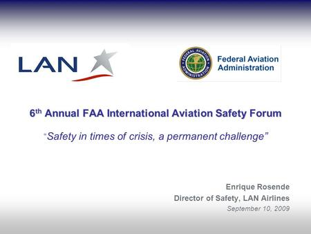 6 th Annual FAA International Aviation Safety Forum 6 th Annual FAA International Aviation Safety Forum Safety in times of crisis, a permanent challenge.