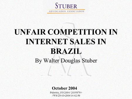 Palestra_153/2004 / 2035879/- //WS/20-10-2004 14:42:56 UNFAIR COMPETITION IN INTERNET SALES IN BRAZIL By Walter Douglas Stuber October 2004.