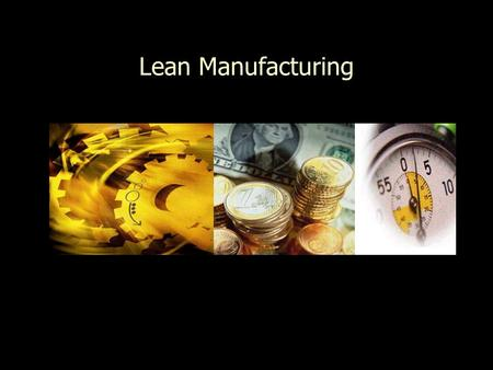Lean Manufacturing. What is Lean Manufacturing System? Lean Manufacturing System is systematic approach to identifying and eliminating waste (non-value.