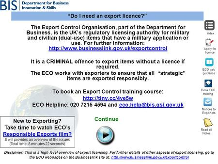 Do I need an export licence? Index The Export Control Organisation, part of the Department for Business, is the UKs regulatory licensing authority for.