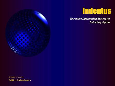 Indentus Executive Information System for Indenting Agents Brought to you by Edifice Technologies.