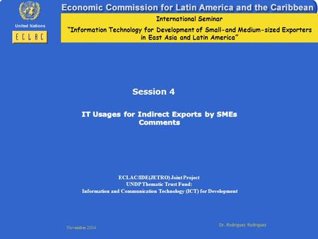 International Seminar Information Technology for Development of Small-and Medium-sized Exporters in East Asia and Latin America November 2004 Dr. Rodriguez.