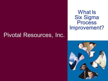 What Is Six Sigma Process Improvement? Pivotal Resources, Inc.