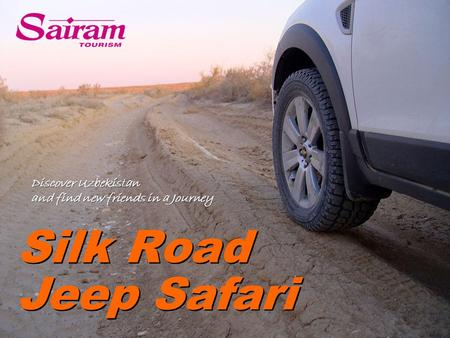 Silk Road Discover Uzbekistan and find new friends in a Journey Discover Uzbekistan and find new friends in a Journey Jeep Safari.