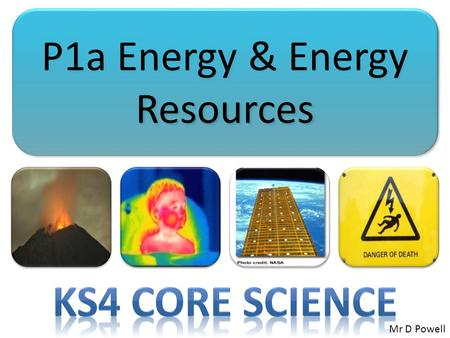 P1a Energy & Energy Resources Mr D Powell. Mr Powell 2008 Index Generating Energy 266 4 4.