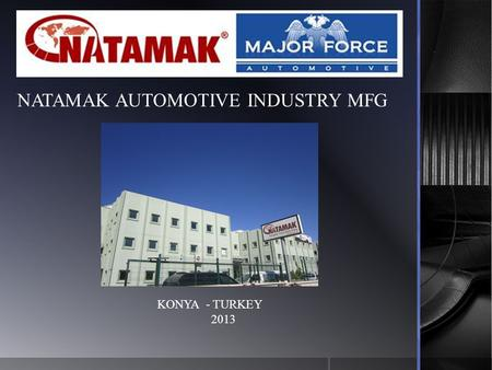 NATAMAK AUTOMOTIVE INDUSTRY MFG KONYA - TURKEY 2013.