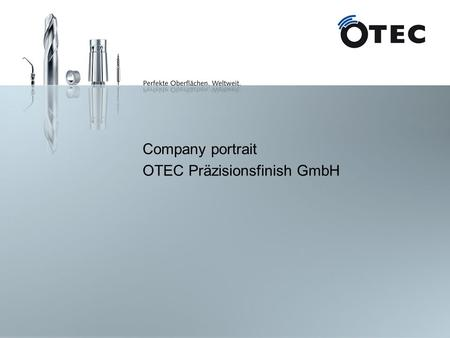 Company portrait OTEC Präzisionsfinish GmbH. 2 OTEC GmbH Development, manufacture and sales of grinding machines and processing media February 20, 2012.