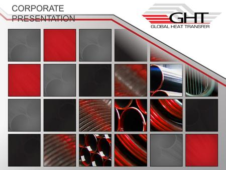 CORPORATE PRESENTATION. CORPORATE PROFILE Global Heat Transfer is a company duly incorporated and registered in the City of Houston, TX (USA) and it has.