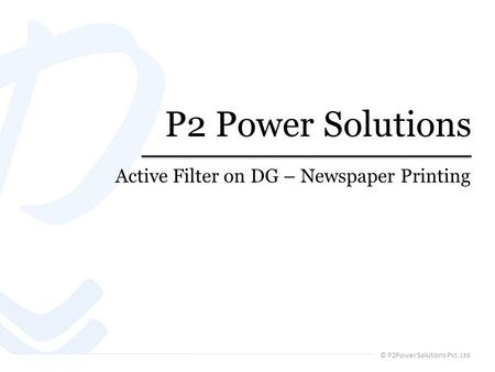 © P2Power Solutions Pvt. Ltd P2 Power Solutions Active Filter on DG – Newspaper Printing.