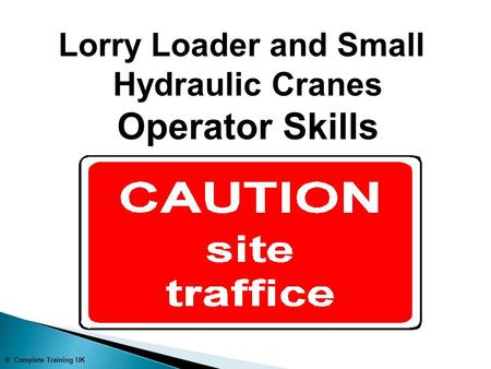 © Complete Training UK Lorry Loader and Small Hydraulic Cranes Operator Skills.