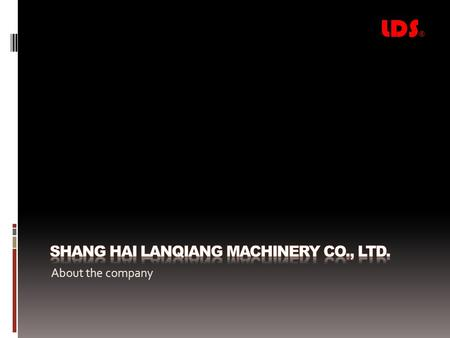 About the company LDS ®. Shanghai Lanqiang Machinery Co., Ltd. Company Brief Shanghai lanqiang machinery co., ltd. was established in 2003. It is shanghai.