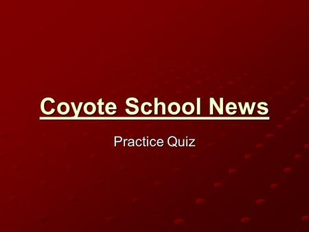 Coyote School News Practice Quiz.