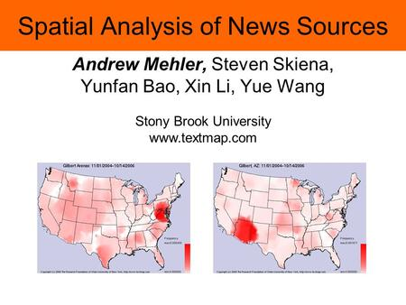 Spatial Analysis of News Sources Andrew Mehler, Steven Skiena, Yunfan Bao, Xin Li, Yue Wang Stony Brook University www.textmap.com.
