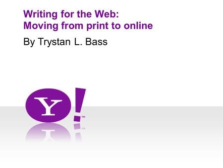 Writing for the Web: Moving from print to online By Trystan L. Bass.