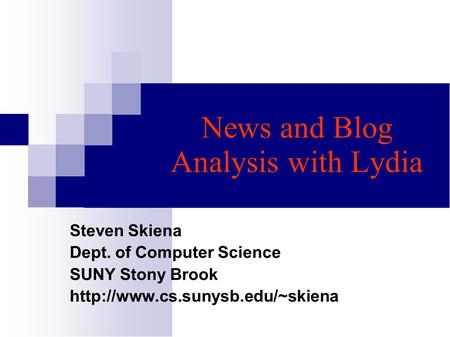News and Blog Analysis with Lydia Steven Skiena Dept. of Computer Science SUNY Stony Brook