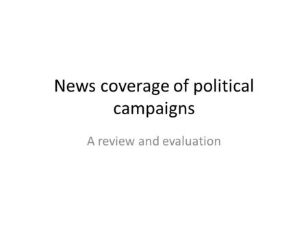 News coverage of political campaigns A review and evaluation.