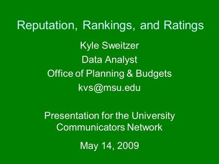 Reputation, Rankings, and Ratings Kyle Sweitzer Data Analyst Office of Planning & Budgets Presentation for the University Communicators Network.