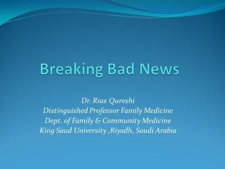 Dr. Riaz Qureshi Distinguished Professor Family Medicine Dept. of Family & Community Medicine King Saud University,Riyadh, Saudi Arabia.