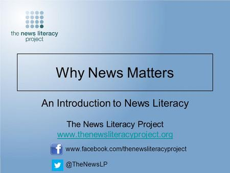 Why News Matters An Introduction to News Literacy The News Literacy Project