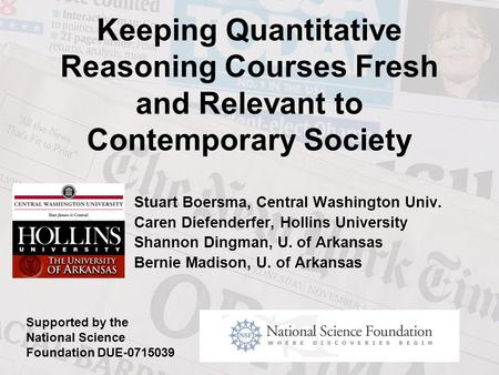 Keeping Quantitative Reasoning Courses Fresh and Relevant to Contemporary Society Stuart Boersma, Central Washington Univ. Caren Diefenderfer, Hollins.