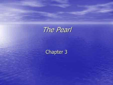 The Pearl Chapter 3. Vocabulary – Chapter 3 1) Semblance – false or deceptive appearance 2) Precipitated – brought on or caused, usually suddenly usually.