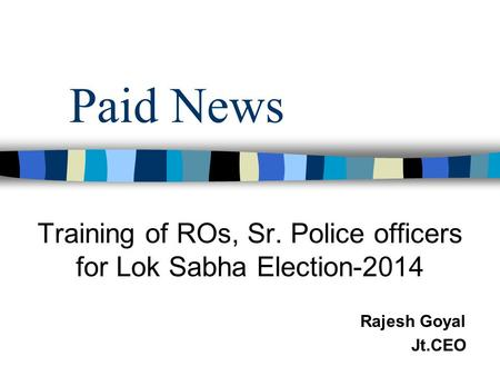 Paid News Training of ROs, Sr. Police officers for Lok Sabha Election-2014 Rajesh Goyal Jt.CEO.