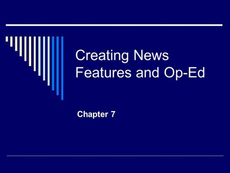 Creating News Features and Op-Ed Chapter 7. Value of News Features Regular news releases usually emphasize the timely disclosure of basic information.