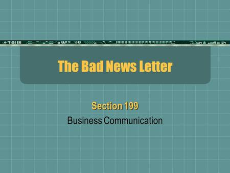 The Bad News Letter Section 199 Business Communication.