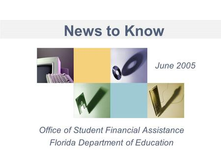 News to Know Office of Student Financial Assistance Florida Department of Education June 2005.