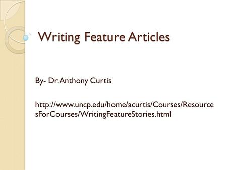 Writing Feature Articles By- Dr. Anthony Curtis  sForCourses/WritingFeatureStories.html.