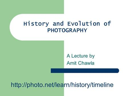 History and Evolution of PHOTOGRAPHY A Lecture by Amit Chawla