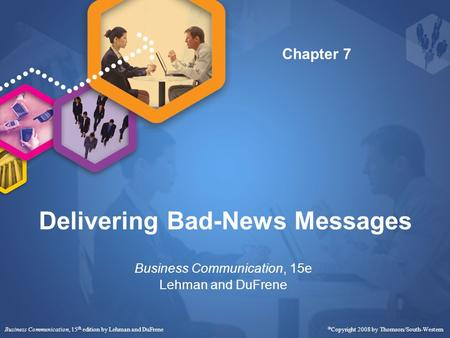Delivering Bad-News Messages Business Communication, 15e Lehman and DuFrene Business Communication, 15 th edition by Lehman and DuFrene Copyright 2008.