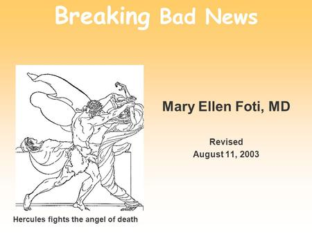 Breaking Bad News Mary Ellen Foti, MD Revised August 11, 2003 Hercules fights the angel of death.