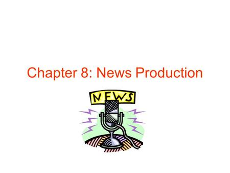 Chapter 8: News Production. News Production Radio news people produce their own material. News personnel can receive wire stories, write/rewrite, record.