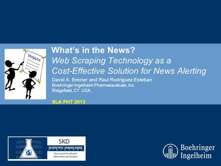 Whats in the News? Web Scraping Technology as a Cost-Effective Solution for News Alerting David A. Breiner and Raul Rodriguez-Esteban Boehringer Ingelheim.