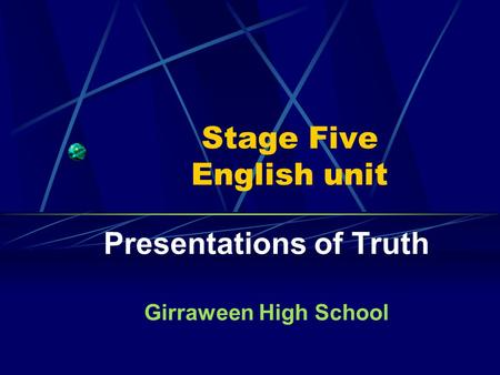 Stage Five English unit Presentations of Truth Girraween High School.