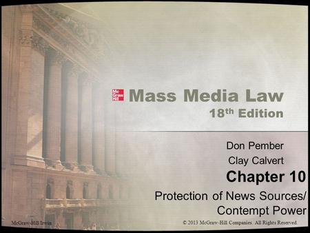 Mass Media Law 18 th Edition Don Pember Clay Calvert Chapter 10 Protection of News Sources/ Contempt Power McGraw-Hill/Irwin © 2013 McGraw-Hill Companies.