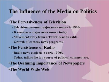 The Influence of the Media on Politics The Pervasiveness of Television - Television becomes major news source in 1960s. - It remains a major news source.